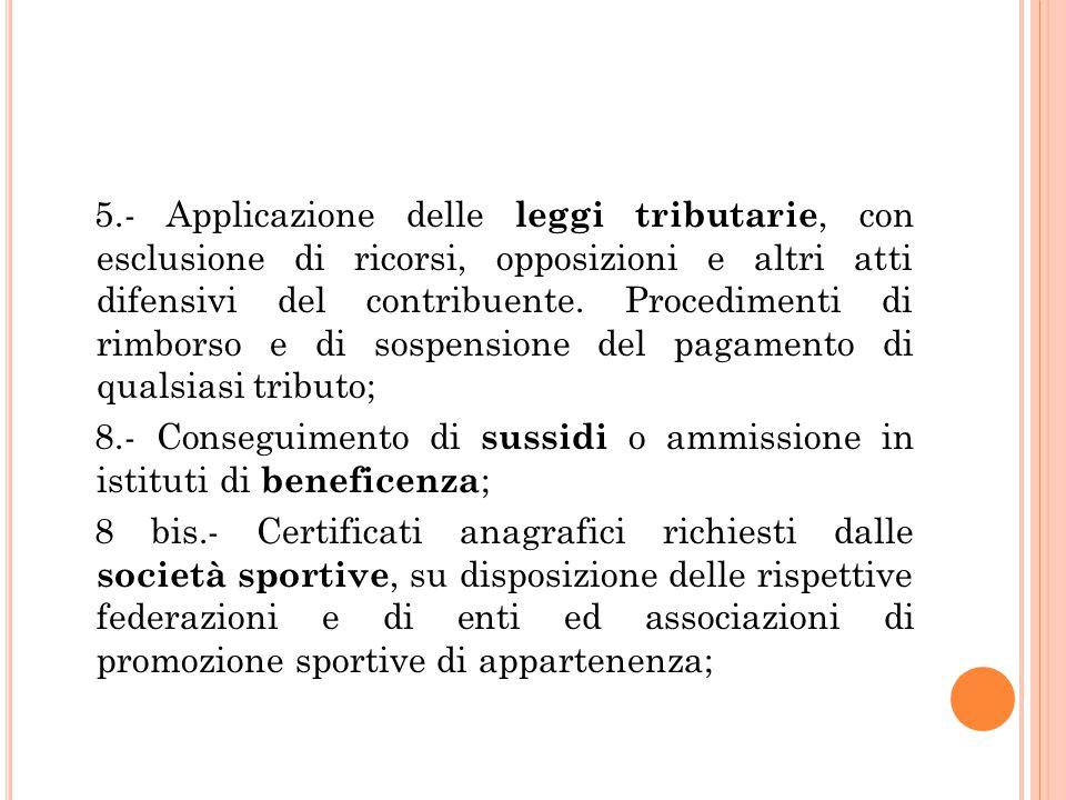 5.- Applicazione delle leggi tributarie, con esclusione di ricorsi, opposizioni e altri atti difensivi del contribuente.