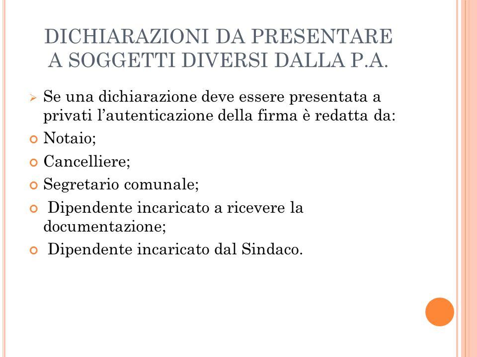DICHIARAZIONI DA PRESENTARE A SOGGETTI DIVERSI DALLA P.A.