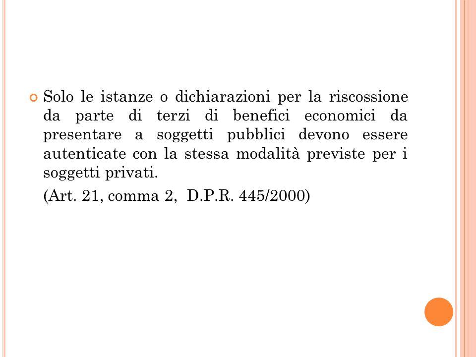 Solo le istanze o dichiarazioni per la riscossione da parte di terzi di benefici economici da presentare a soggetti pubblici devono essere autenticate con la stessa modalità previste per i soggetti privati.