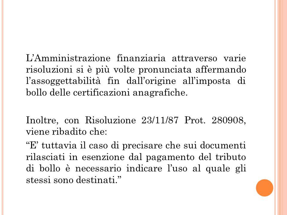 L'Amministrazione finanziaria attraverso varie risoluzioni si è più volte pronunciata affermando l'assoggettabilità fin dall'origine all'imposta di bollo delle certificazioni anagrafiche.