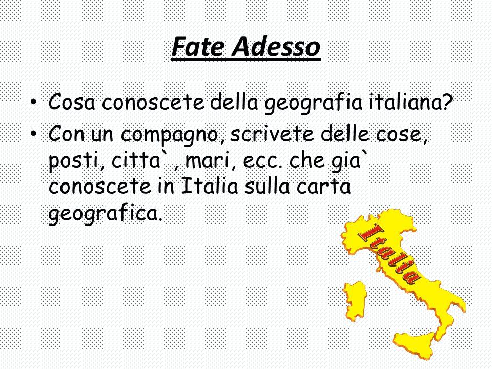 Fate Adesso Cosa conoscete della geografia italiana