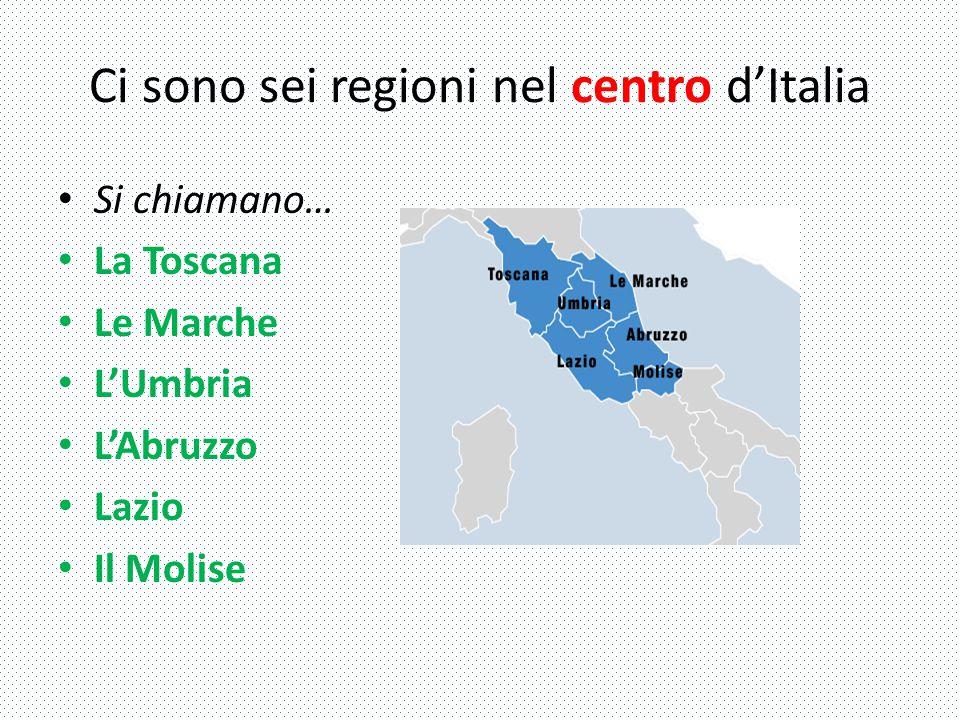 Ci sono sei regioni nel centro d'Italia