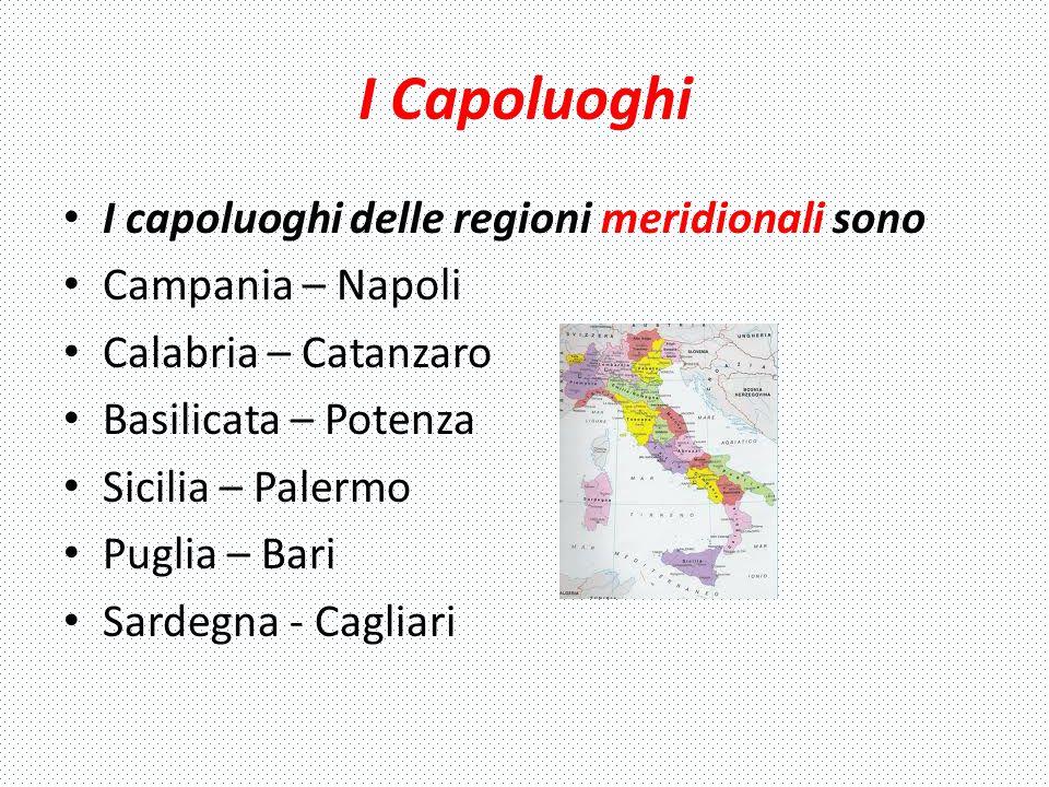 I Capoluoghi I capoluoghi delle regioni meridionali sono