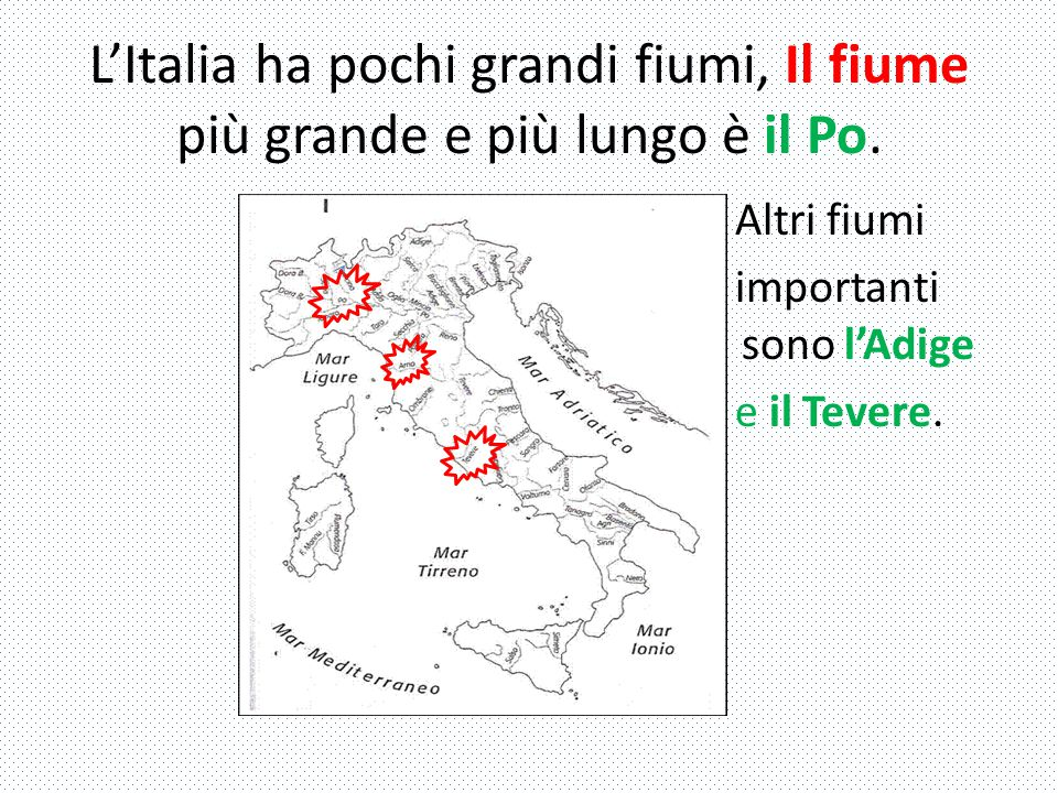 L'Italia ha pochi grandi fiumi, Il fiume più grande e più lungo è il Po.