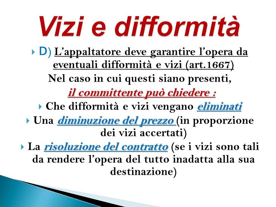 Vizi e difformità D) L'appaltatore deve garantire l'opera da eventuali difformità e vizi (art.1667)