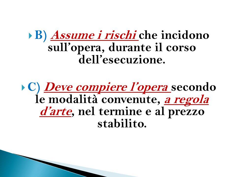 B) Assume i rischi che incidono sull'opera, durante il corso dell'esecuzione.