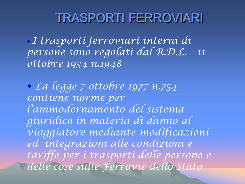 TRASPORTI FERROVIARI I trasporti ferroviari interni di persone sono regolati dal R.D.L. 11 ottobre 1934 n.1948.