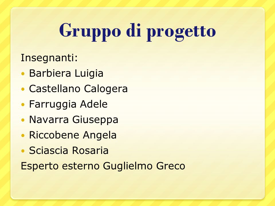 Gruppo di progetto Insegnanti: Barbiera Luigia Castellano Calogera