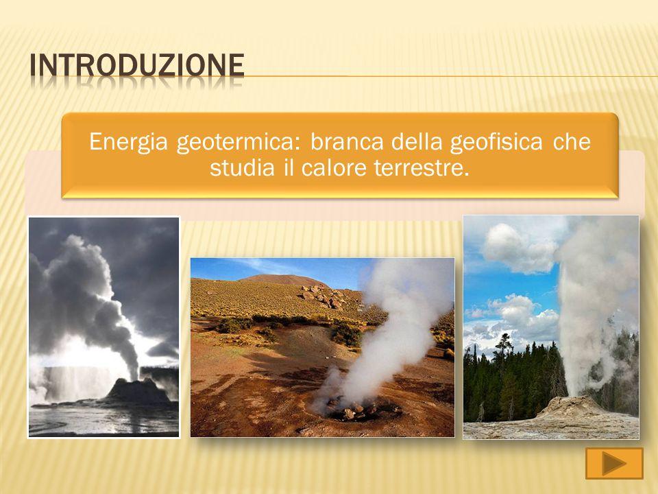 Introduzione Energia geotermica: branca della geofisica che studia il calore terrestre.
