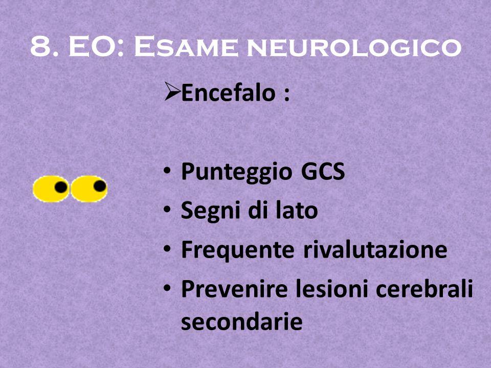 8. EO: Esame neurologico Encefalo : Punteggio GCS Segni di lato
