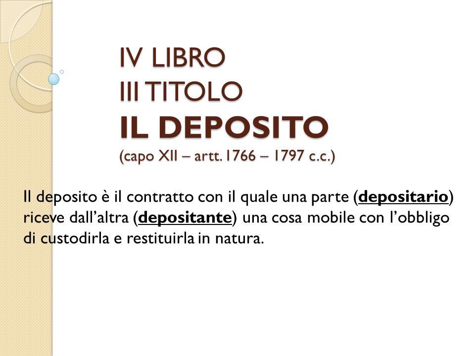 IV LIBRO III TITOLO IL DEPOSITO (capo XII – artt. 1766 – 1797 c.c.)