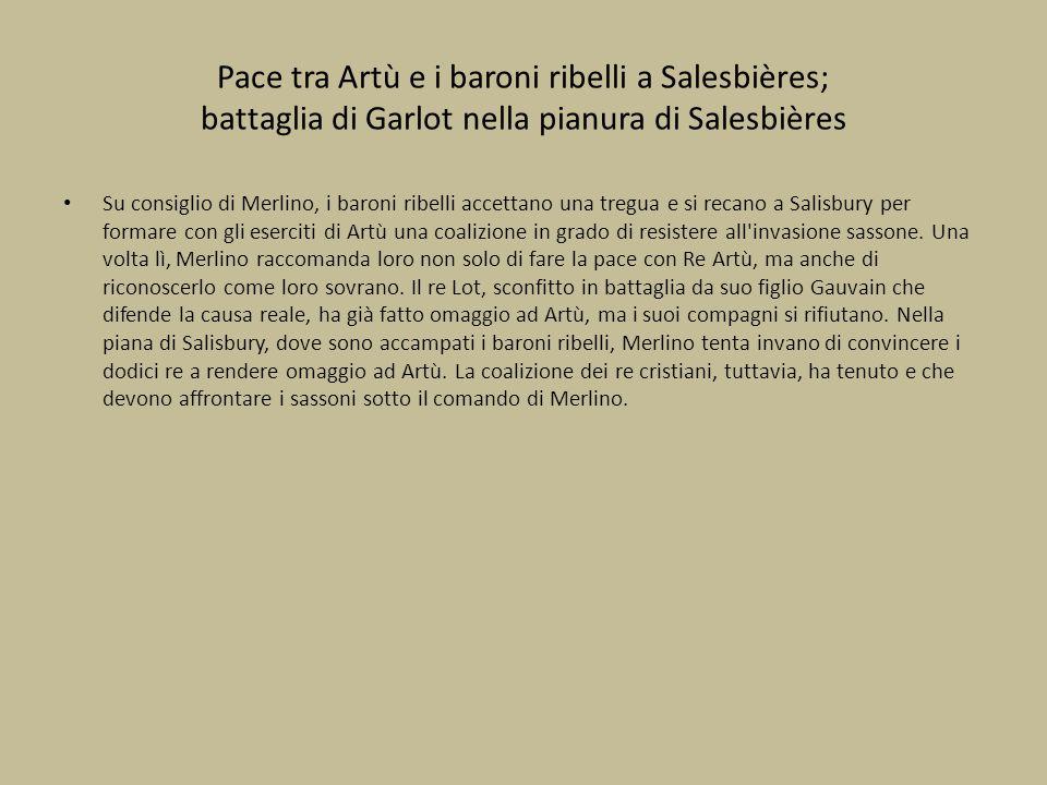 Pace tra Artù e i baroni ribelli a Salesbières; battaglia di Garlot nella pianura di Salesbières