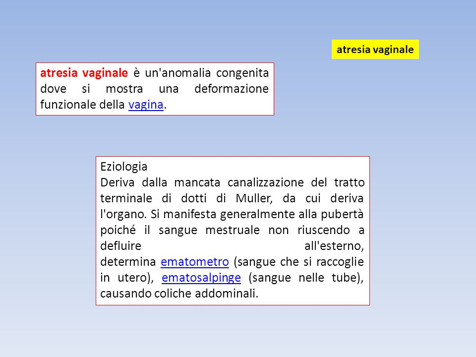 atresia vaginale atresia vaginale è un anomalia congenita dove si mostra una deformazione funzionale della vagina.