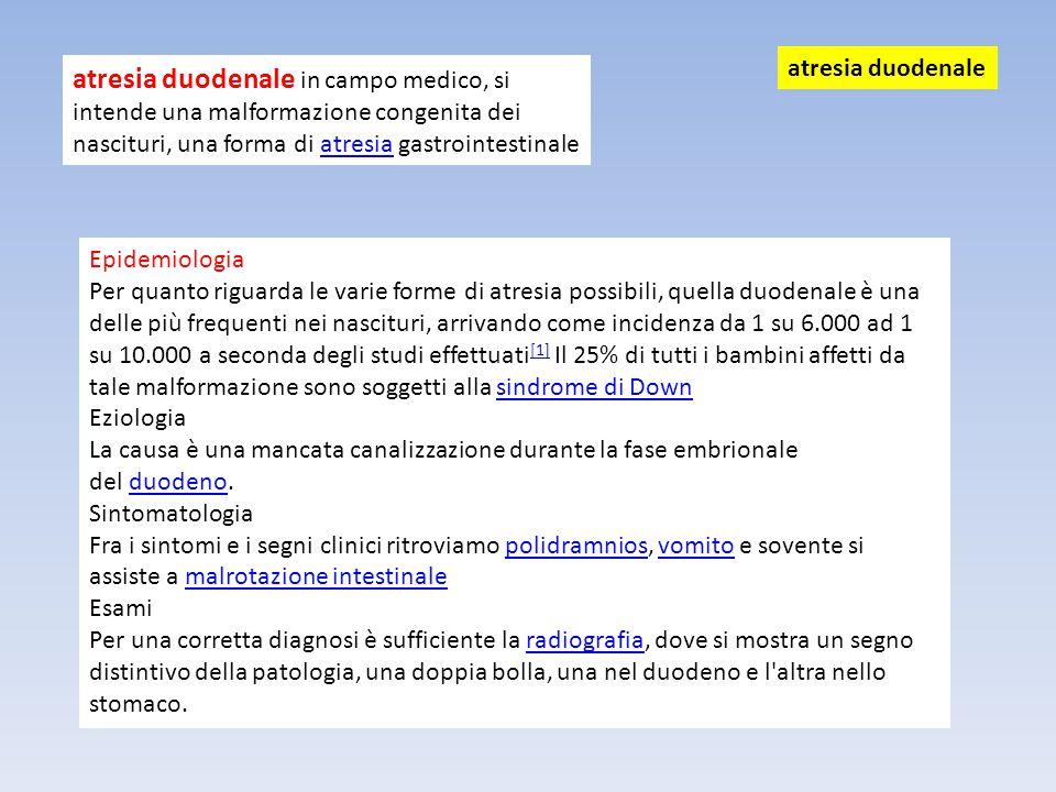 atresia duodenale atresia duodenale in campo medico, si intende una malformazione congenita dei nascituri, una forma di atresia gastrointestinale.