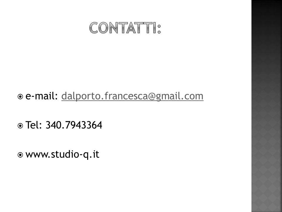 contatti: e-mail: dalporto.francesca@gmail.com Tel: 340.7943364