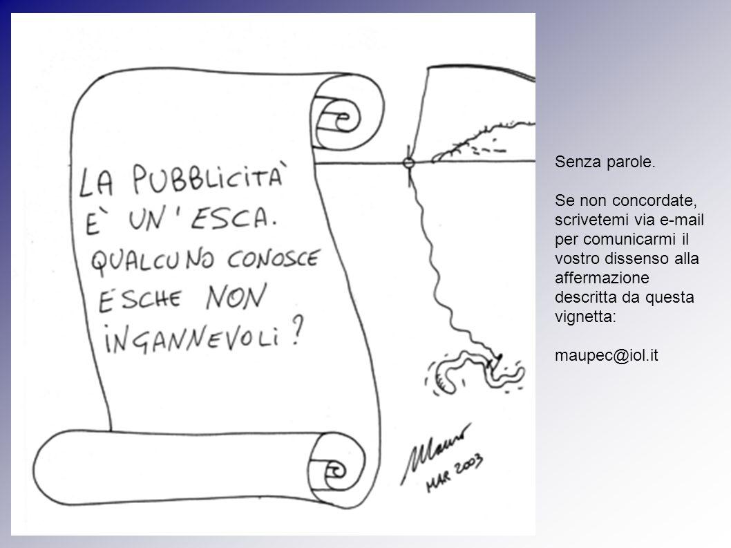 Senza parole. Se non concordate, scrivetemi via e-mail per comunicarmi il vostro dissenso alla affermazione descritta da questa vignetta: