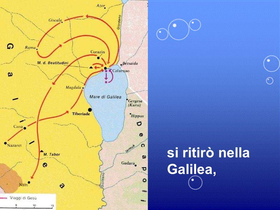 si ritirò nella Galilea,