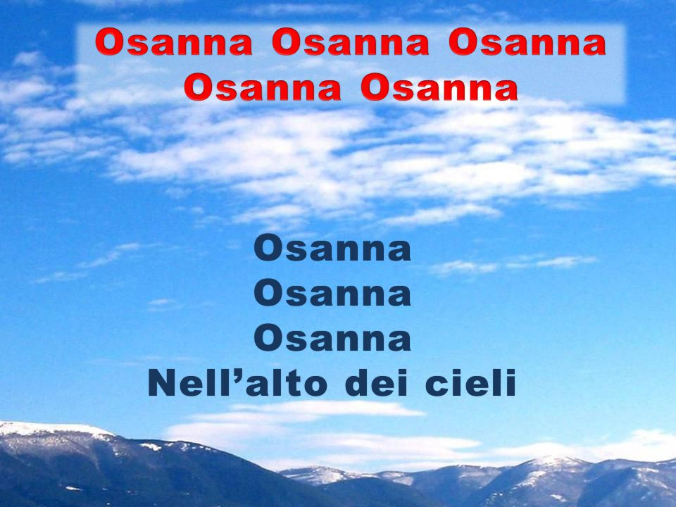 Osanna Osanna Osanna Osanna Osanna Osanna Nell'alto dei cieli
