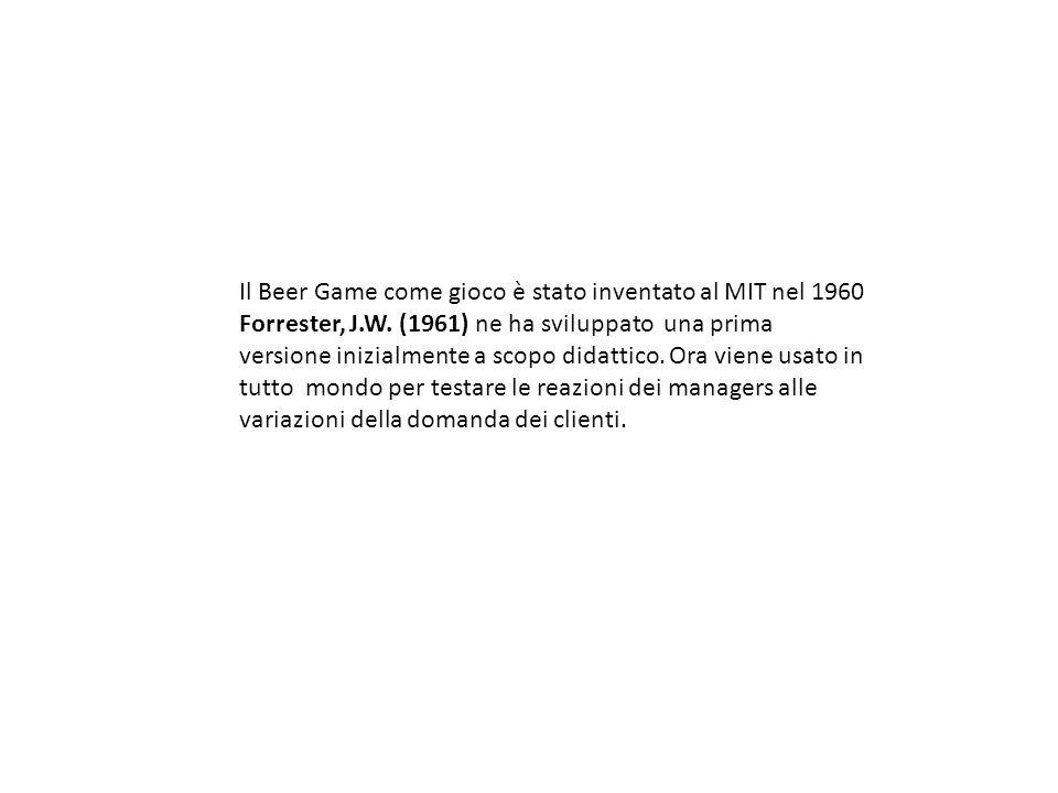 Il Beer Game come gioco è stato inventato al MIT nel 1960 Forrester, J