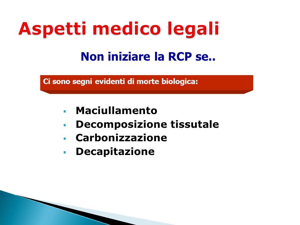 Aspetti medico legali Non iniziare la RCP se.. Maciullamento