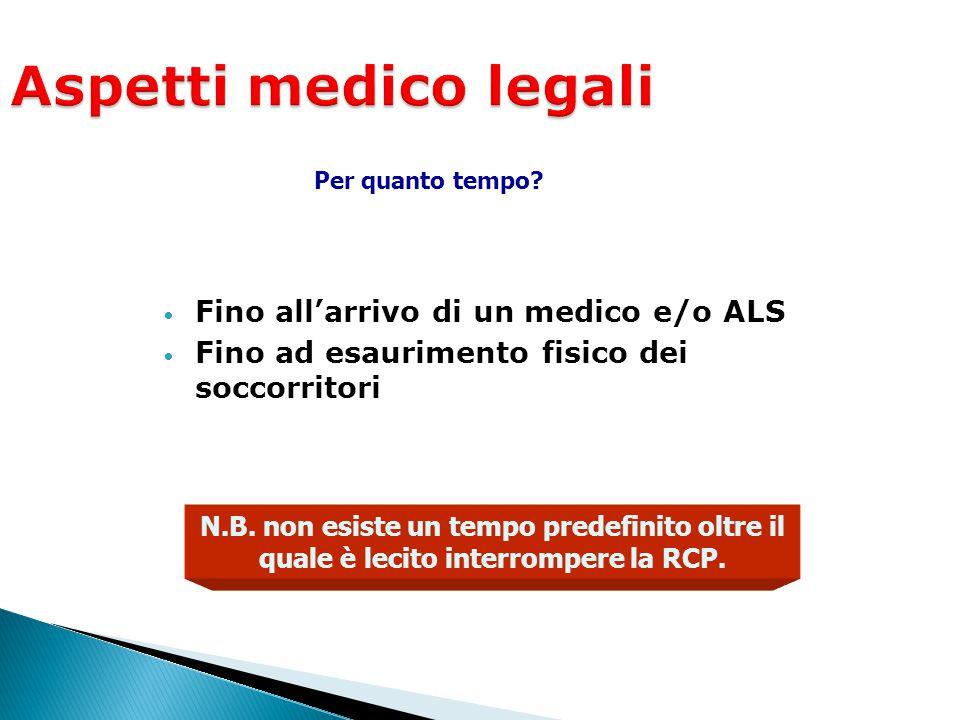 Aspetti medico legali Fino all'arrivo di un medico e/o ALS