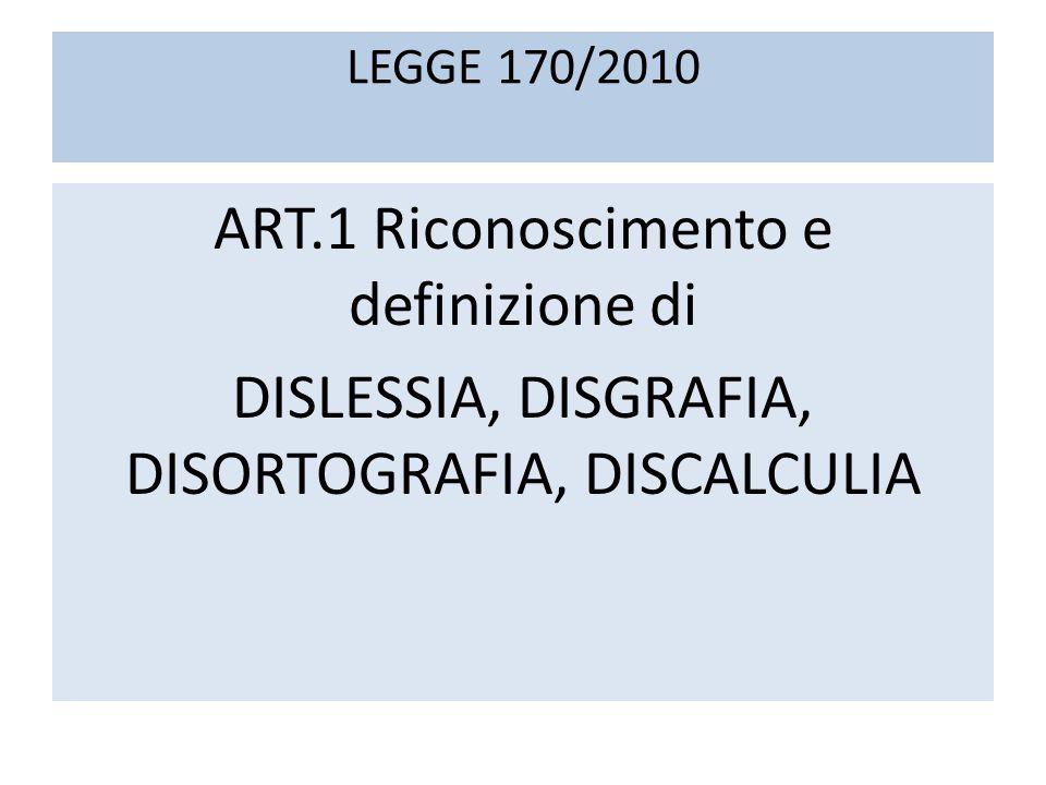 LEGGE 170/2010 ART.1 Riconoscimento e definizione di DISLESSIA, DISGRAFIA, DISORTOGRAFIA, DISCALCULIA
