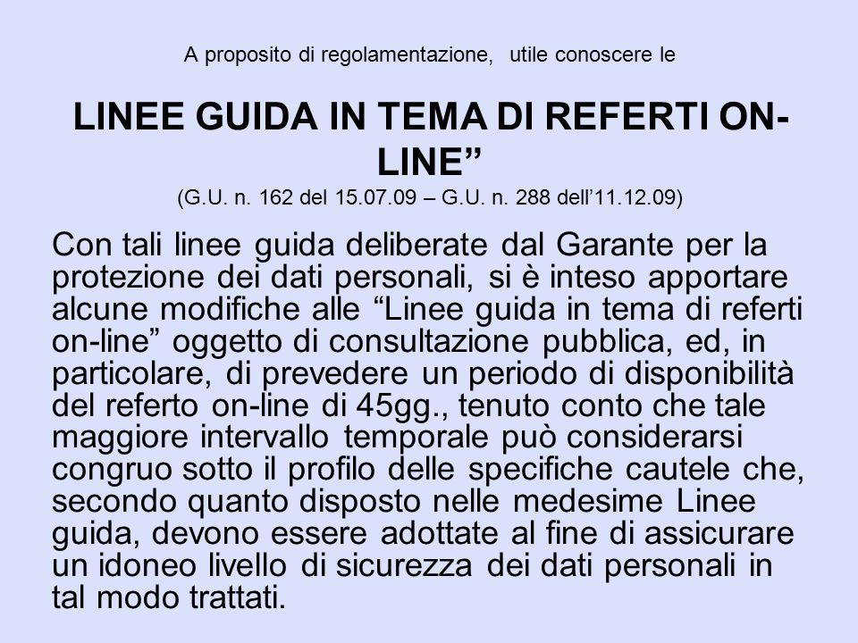 A proposito di regolamentazione, utile conoscere le LINEE GUIDA IN TEMA DI REFERTI ON-LINE (G.U. n. 162 del 15.07.09 – G.U. n. 288 dell'11.12.09)