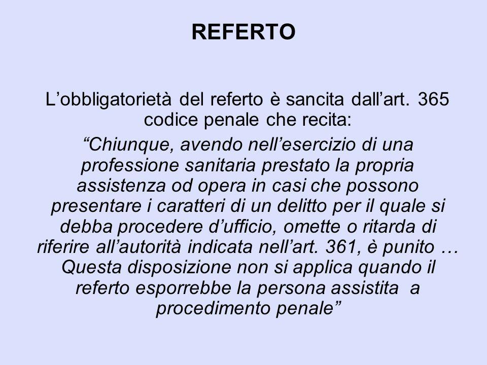 REFERTO L'obbligatorietà del referto è sancita dall'art. 365 codice penale che recita: