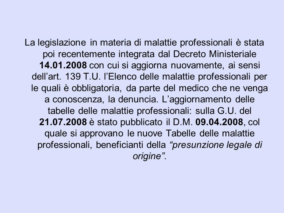 La legislazione in materia di malattie professionali è stata poi recentemente integrata dal Decreto Ministeriale 14.01.2008 con cui si aggiorna nuovamente, ai sensi dell'art.