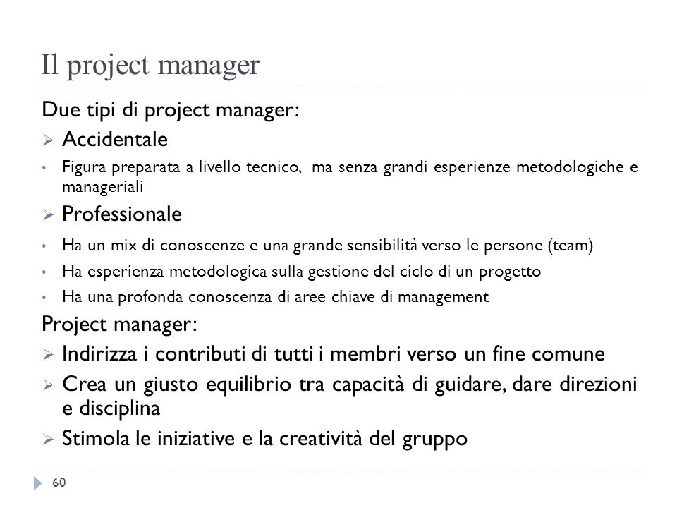 Il project manager Due tipi di project manager: Accidentale