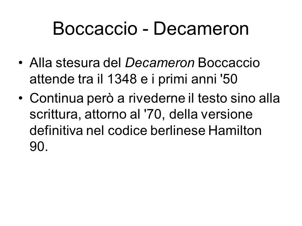 Boccaccio - Decameron Alla stesura del Decameron Boccaccio attende tra il 1348 e i primi anni 50.