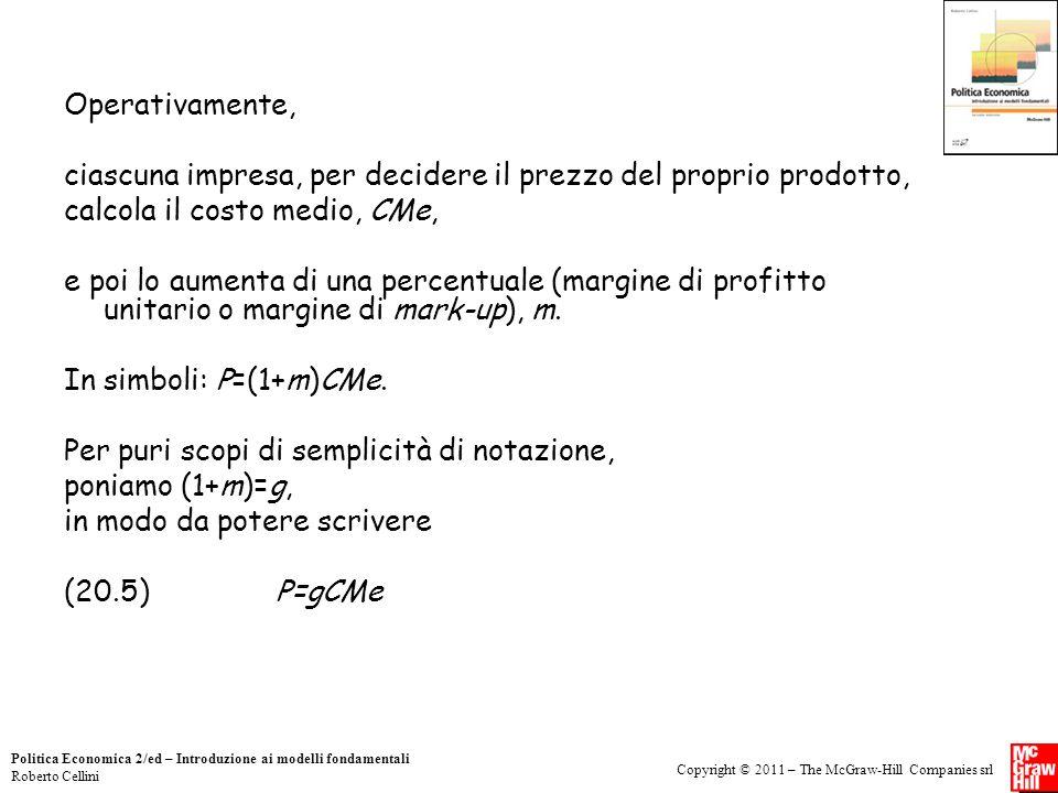 Operativamente, ciascuna impresa, per decidere il prezzo del proprio prodotto, calcola il costo medio, CMe,