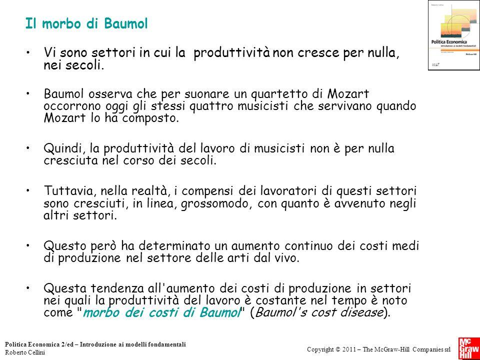 Il morbo di Baumol Vi sono settori in cui la produttività non cresce per nulla, nei secoli.