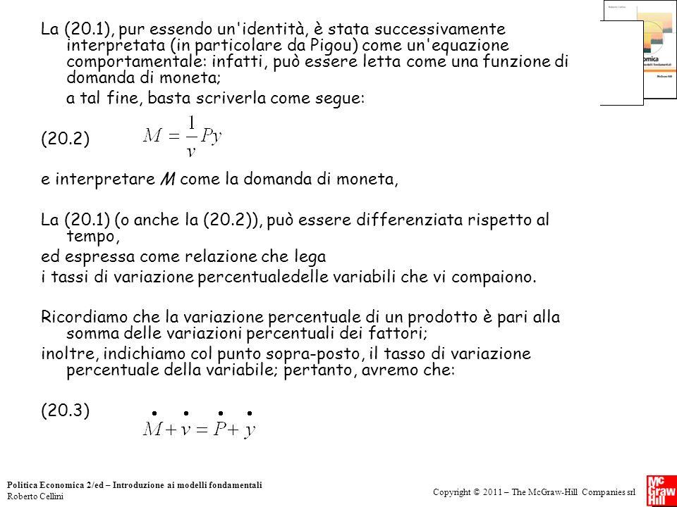 La (20.1), pur essendo un identità, è stata successivamente interpretata (in particolare da Pigou) come un equazione comportamentale: infatti, può essere letta come una funzione di domanda di moneta;