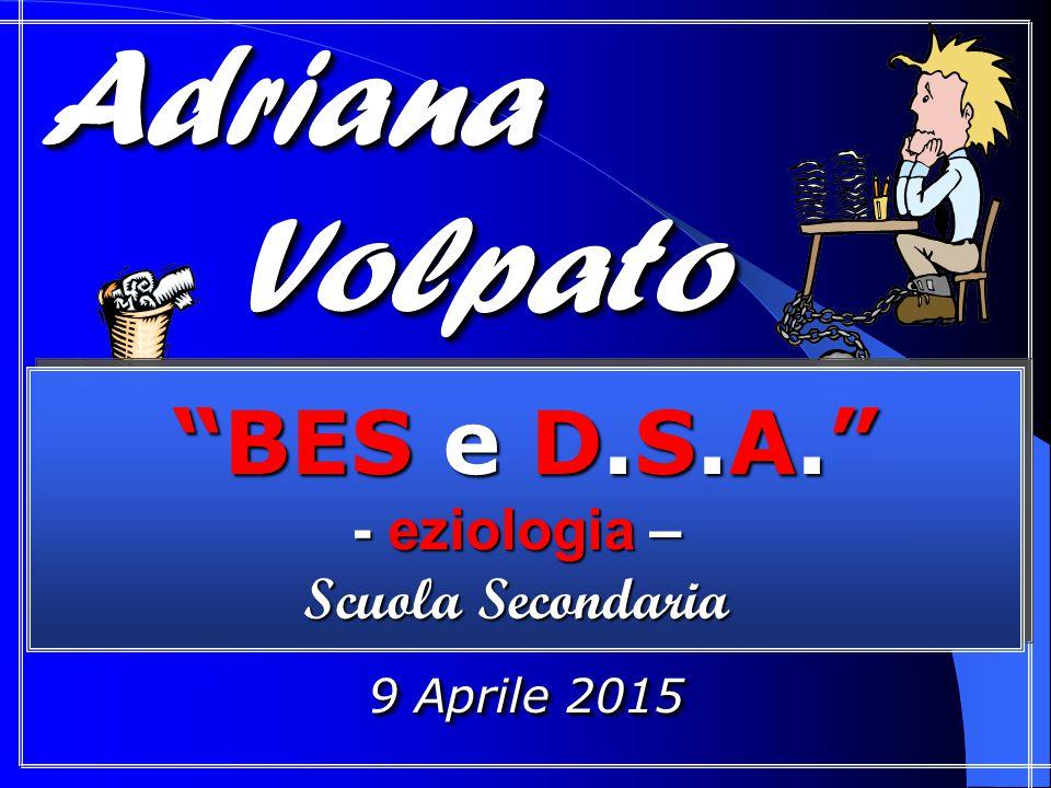 Adriana Volpato BES e D.S.A. - eziologia – Scuola Secondaria