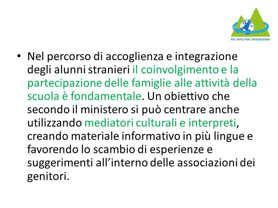 Nel percorso di accoglienza e integrazione degli alunni stranieri il coinvolgimento e la partecipazione delle famiglie alle attività della scuola è fondamentale.