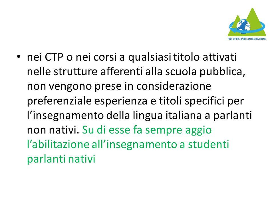 nei CTP o nei corsi a qualsiasi titolo attivati nelle strutture afferenti alla scuola pubblica, non vengono prese in considerazione preferenziale esperienza e titoli specifici per l'insegnamento della lingua italiana a parlanti non nativi.