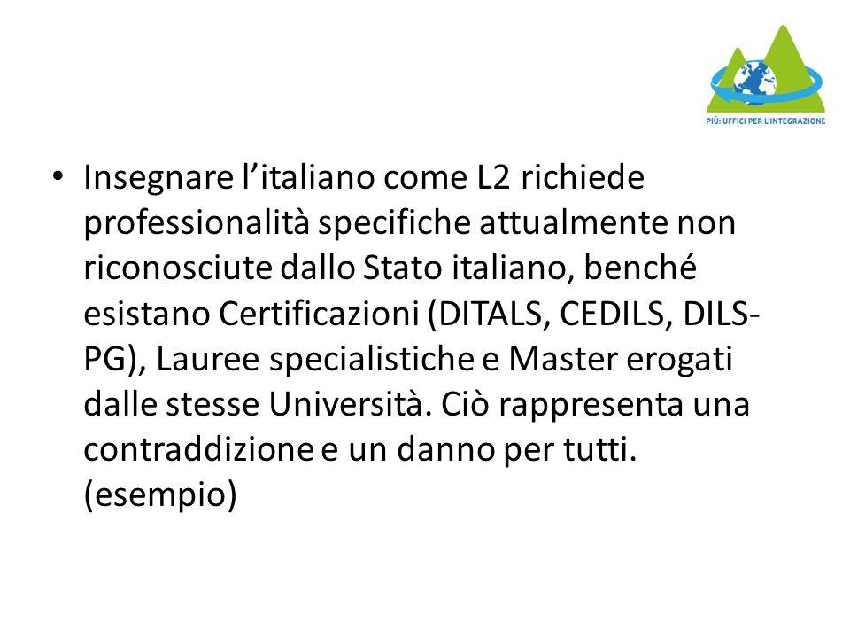Insegnare l'italiano come L2 richiede professionalità specifiche attualmente non riconosciute dallo Stato italiano, benché esistano Certificazioni (DITALS, CEDILS, DILS-PG), Lauree specialistiche e Master erogati dalle stesse Università.
