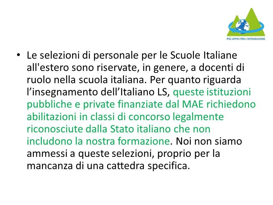 Le selezioni di personale per le Scuole Italiane all estero sono riservate, in genere, a docenti di ruolo nella scuola italiana.