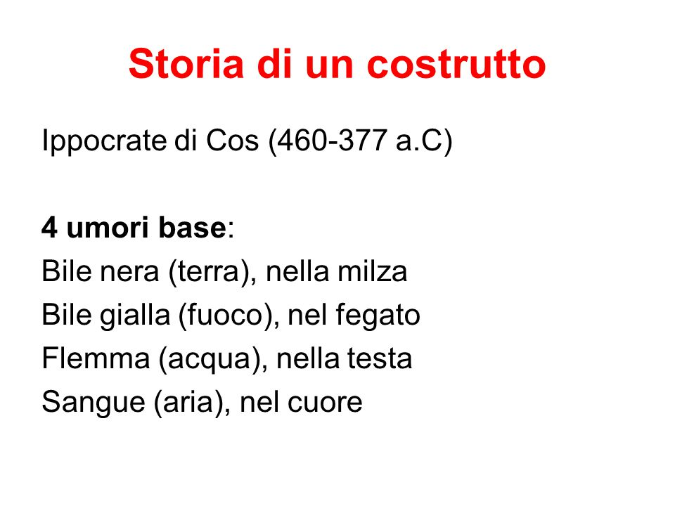 Storia di un costrutto Ippocrate di Cos (460-377 a.C) 4 umori base: