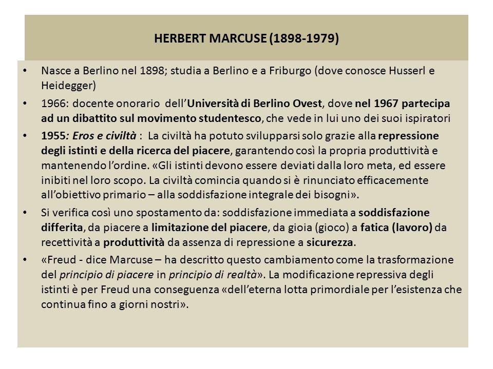 HERBERT MARCUSE (1898-1979) Nasce a Berlino nel 1898; studia a Berlino e a Friburgo (dove conosce Husserl e Heidegger)