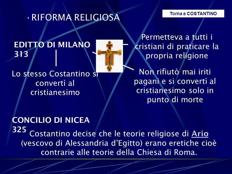 RIFORMA RELIGIOSA Torna a COSTANTINO. Permetteva a tutti i cristiani di praticare la propria religione.