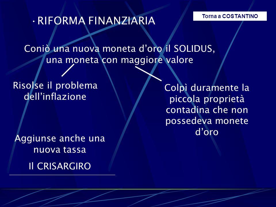 RIFORMA FINANZIARIA Torna a COSTANTINO. Coniò una nuova moneta d'oro il SOLIDUS, una moneta con maggiore valore.