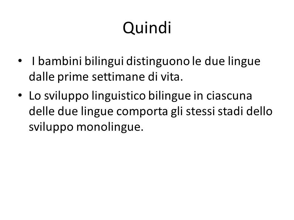 Quindi I bambini bilingui distinguono le due lingue dalle prime settimane di vita.