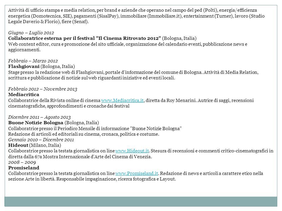 Attività di ufficio stampa e media relation, per brand e aziende che operano nel campo del ped (Polti), energia/efficienza energetica (Domotecnica, SIE), pagamenti (SisalPay), immobiliare (Immobiliare.it), entertainment (Turner), lavoro (Studio Legale Daverio & Florio), fiere (Senaf).
