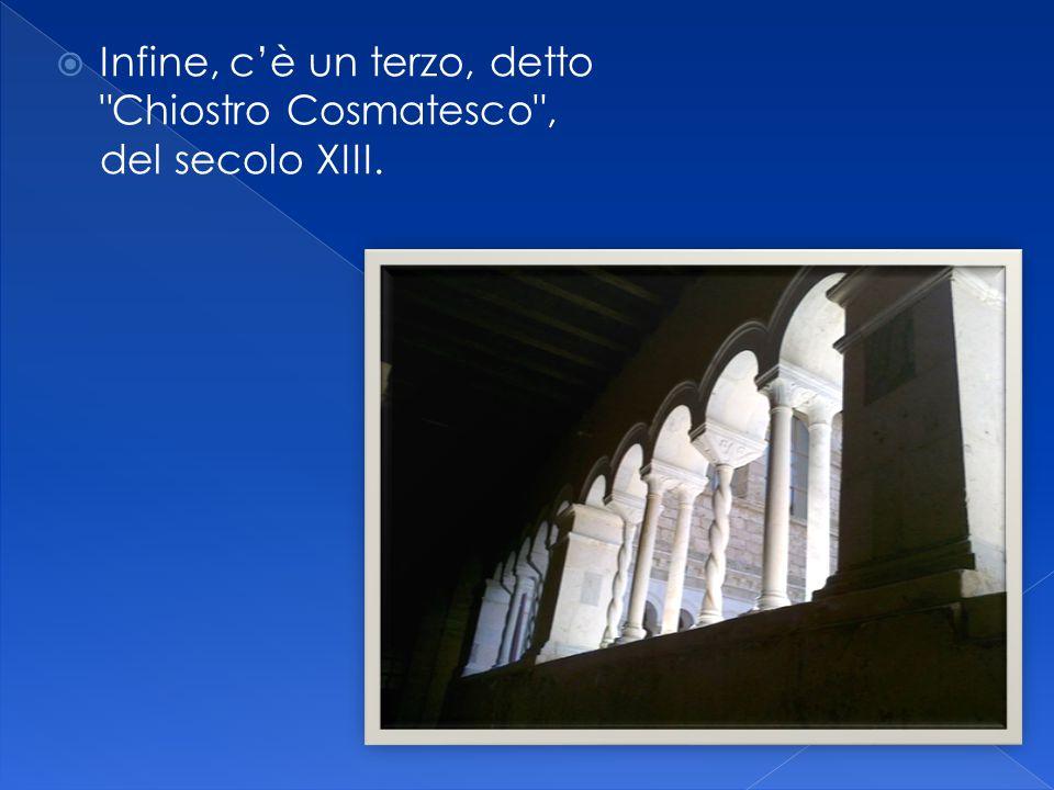 Infine, c'è un terzo, detto Chiostro Cosmatesco , del secolo XIII.