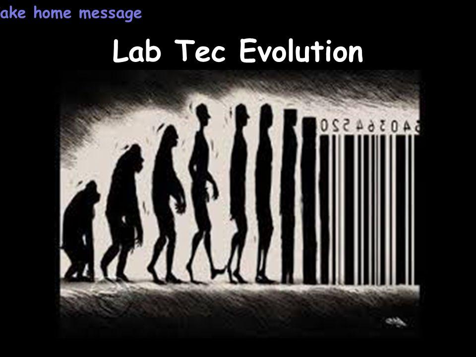 Take home message Lab Tec Evolution