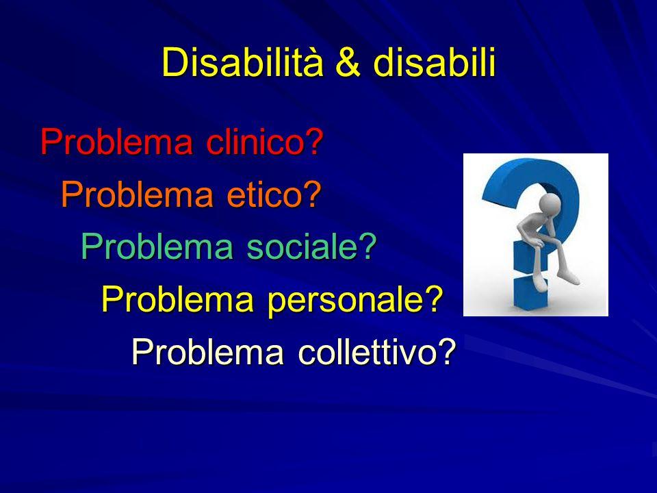 Disabilità & disabili Problema clinico Problema etico