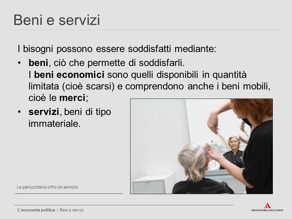Beni e servizi I bisogni possono essere soddisfatti mediante: