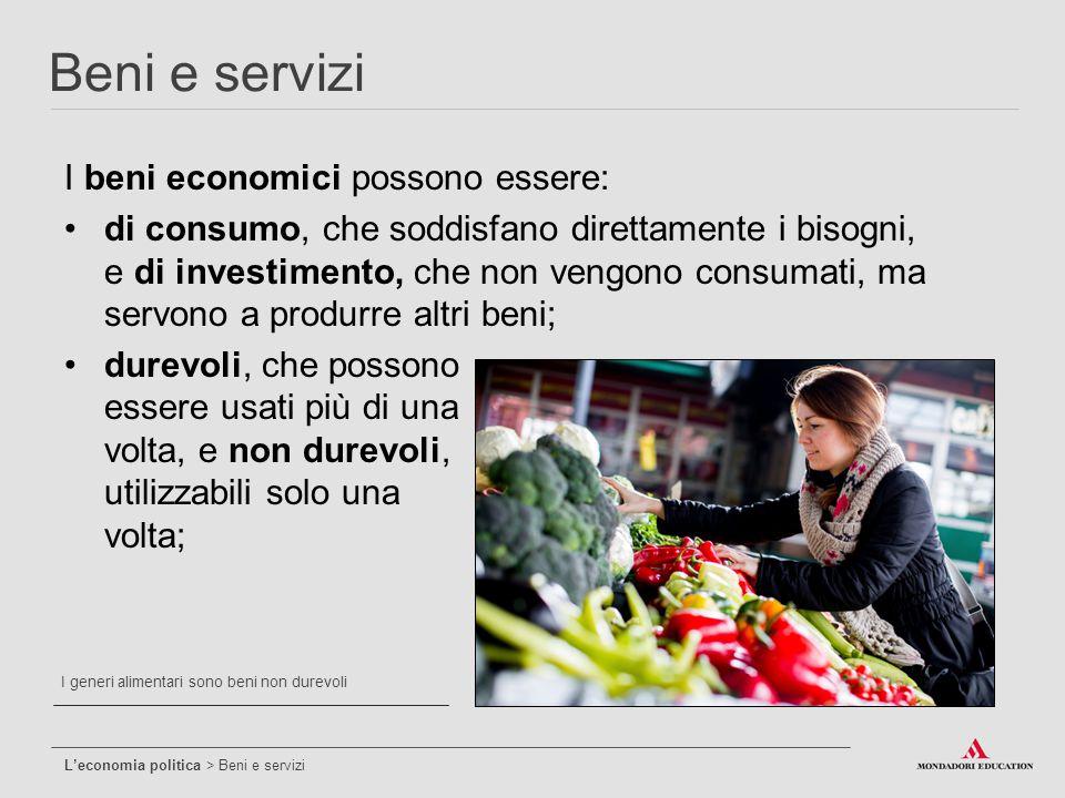 Beni e servizi I beni economici possono essere:
